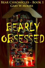 Bearly Obsessed: Bear Chronicles Book 1 ebook by Gary W Moore