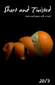 Short and Twisted 2013 - Short stories and poems with a twist ebook by