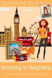 Bombing in Belgravia - A Cozy Mystery ebook by Samantha Summers, Samantha Silver