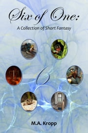 Six of One: A Collection of Short Fantasy ebook by M.A. Kropp