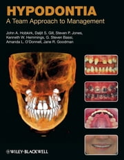 Hypodontia - A Team Approach to Management ebook by John A. Hobkirk,Steven P. Jones,Kenneth W. Hemmings,G. Steven Bassi,Amanda L. O'Donnell,Jane R. Goodman,Daljit  Gill