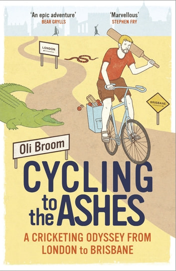 Cycling to the Ashes - A Cricketing Odyssey From London to Brisbane ebook by Oli Broom
