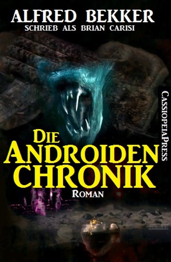 Die Androiden-Chronik - Science Fiction Abenteuer ebook by Alfred Bekker,Brian Carisi