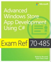 Exam Ref 70-485 Advanced Windows Store App Development using C# (MCSD) ebook by Roberto Brunetti,Vanni Boncinelli