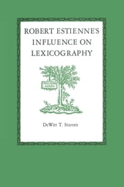 Robert Estienne's Influence on Lexicography ebook by DeWitt T.  Starnes
