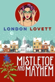 Mistletoe and Mayhem ebook by London Lovett