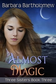 Almost Magic - Three Sisters, #3 ebook by Barbara Bartholomew