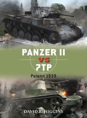 Panzer II vs 7TP - Poland 1939 ebook by David R. Higgins,Richard Chasemore