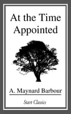 At the Time Appointed ebook by A. Maynard Barbour