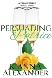 Persuading Patrice - Climax Creek, #4 ebook by Kianna Alexander