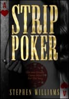 Strip Poker: Hot and Steamy Game Ideas For Hot Sex ebook by Stephen Williams