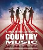 Country Music - An Illustrated History eBook by Dayton Duncan, Ken Burns