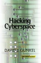 Hacking Cyberspace ebook by David J. Gunkel