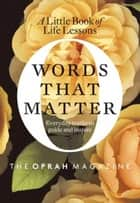 Words That Matter - A Little Book of Life Lessons ebook by Editors of O, the Oprah Magazine