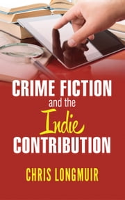 Crime Fiction and the Indie Contribution ebook by Chris Longmuir