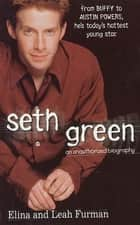 Seth Green - An Unauthorized Biography ebook by Elina Furman