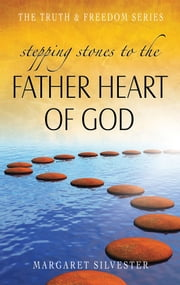 Stepping Stones to the Father Heart of God ebook by Margaret Silvester