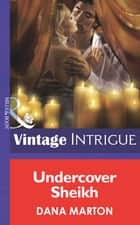 Undercover Sheik (Mills & Boon Intrigue) 電子書 by Dana Marton