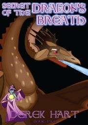 Secret of the Dragon's Breath - Book Two ebook by Derek Hart