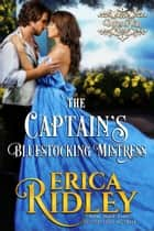 The Captain's Bluestocking Mistress - A Regency Romance ebook by Erica Ridley