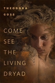 Come See the Living Dryad - A Tor.com Original ebook by Theodora Goss