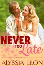 Never Too Late ebook by Alyssia Leon