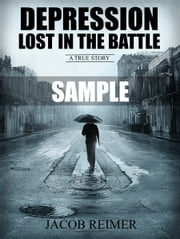 Depression: Lost In The Battle - A Young Man's Staggering Journey From Hopeless To Hopeful (Sample) ebook by Jacob Reimer