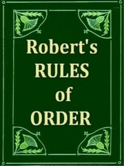 Robert's Rules of Order - Pocket Manual of Rules of Order for Deliberative Assemblies ebook by Henry M. Robert