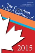 The Canadian Federal Election of 2015 ebook by Jon H. Pammett,Christopher Dornan