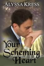 Your Scheming Heart ebook by Alyssa Kress