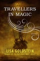 Travellers in Magic - Stories ebook by Lisa Goldstein