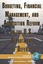 Budgeting, Financial Management, and Acquisition Reform in the U.S. Department of Defense ebook by Lawrence R. Jones, Jerry L. McCaffery