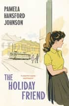 The Holiday Friend - The Modern Classic ebook by Pamela Hansford Johnson