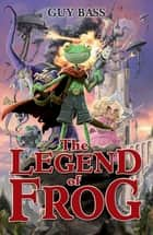 The Legend of Frog ebook by Guy Bass