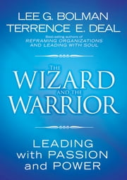 The Wizard and the Warrior - Leading with Passion and Power ebook by Lee G. Bolman,Terrence E. Deal
