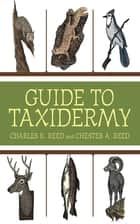 Guide to Taxidermy ebook by Charles K. Reed, Chester A. Reed