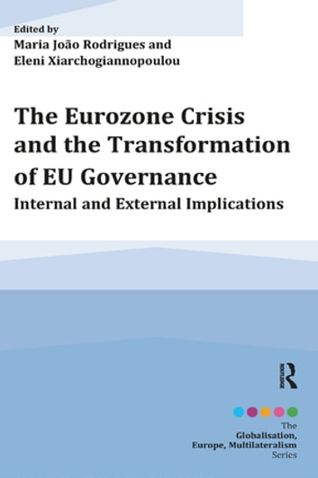 The Eurozone Crisis and the Transformation of EU Governance - Internal and External Implications ebook by