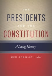 The Presidents and the Constitution - A Living History ebook by Ken Gormley