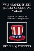 Was Frankenstein Really Uncle Sam? Vol XII ebook by Richard J. Rolwing