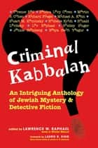 Criminal Kabbalah - An Intriguing Anthology of Jewish Mystery & Detective Fiction ebook by Lawrence W. Raphael, Laurie King