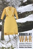 Bodies at War - Genealogies of Militarism in Chicana Literature and Culture ebook by Belinda Linn Rincón