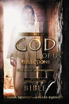 "A Story of God and All of Us Reflections - 100 Daily Inspirations based on the Epic TV Miniseries ""The Bible"" ebook by Mark Burnett, Roma Downey"