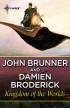Kingdom of the Worlds eBook by John Brunner, Damien Broderick