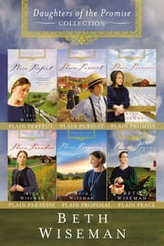 The Complete Daughters of the Promise Collection - Plain Perfect, Plain Pursuit, Plain Promise, Plain Paradise, Plain Proposal, Plain Peace ebook by Beth Wiseman