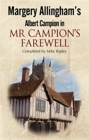 Margery Allingham's Mr Campion's Farewell - The return of Albert Campion completed by Mike Ripley ebook by Mike Ripley