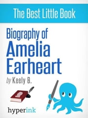 Biography of Amelia Earhart ebook by Keely B.