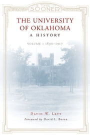 The University of Oklahoma - A History: Volume 1, 1890–1917 ebook by David W. Levy