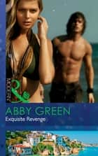 Exquisite Revenge (Mills & Boon Modern) ebook by Abby Green