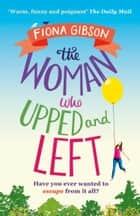 The Woman Who Upped and Left ebook by Fiona Gibson