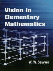 Vision in Elementary Mathematics ebook by W. W. Sawyer
